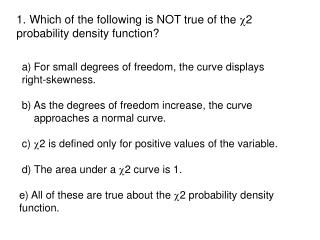 For small degrees of freedom, the curve displays  right-skewness.