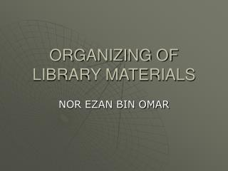 ORGANIZING OF LIBRARY MATERIALS