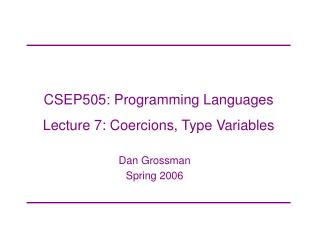 CSEP505: Programming Languages Lecture 7: Coercions, Type Variables