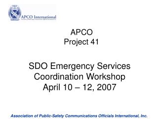SDO Emergency Services Coordination Workshop April 10 – 12, 2007