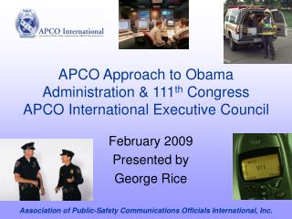 APCO Approach to Obama Administration & 111 th  Congress APCO International Executive Council