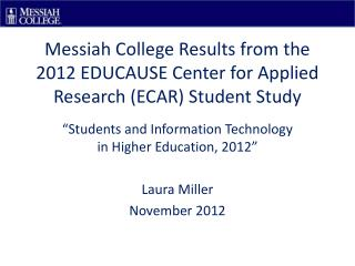 Messiah College Results from the 2012 EDUCAUSE Center for Applied Research (ECAR) Student Study