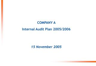 COMPANY A  Internal Audit Plan 2005/2006 15 November 2005