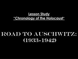 "Lesson Study ""Chronology of the Holocaust "" Road to Auschwitz:  (1933-1942)"