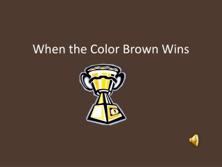 When the Color Brown Wins