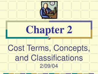 Cost Terms, Concepts, and Classifications 2/09/04
