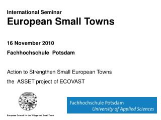 International Seminar European Small Towns 16 November 2010       Fachhochschule  Potsdam