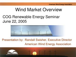 Presentation by: 	Randall Swisher, Executive Director  			American Wind Energy Association