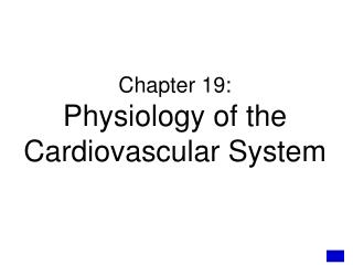 Chapter 19:  Physiology of the Cardiovascular System