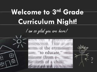 Welcome to 3 rd  Grade Curriculum Night! I am so glad you are here!
