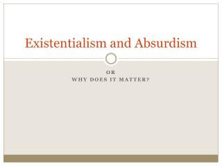 Existentialism and Absurdism