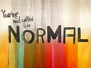 Not Called To Be Normal