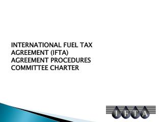 INTERNATIONAL FUEL TAX AGREEMENT (IFTA) AGREEMENT PROCEDURES COMMITTEE CHARTER