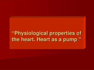 """ Physiological properties of the heart. Heart as a pump  """