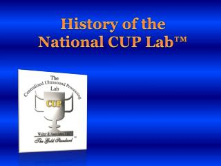 History of the  National CUP Lab™