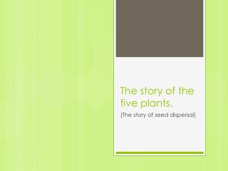 The story of the five plants.