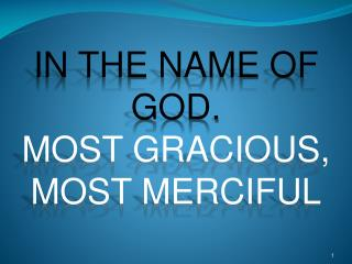 IN THE NAME OF GOD. MOST GRACIOUS, MOST MERCIFUL