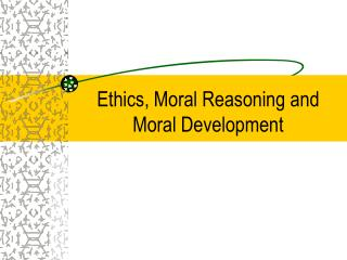 Ethics, Moral Reasoning and Moral Development
