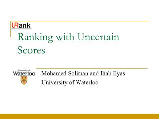 Ranking with Uncertain Scores