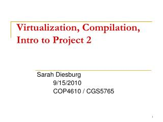 Virtualization, Compilation, Intro to Project 2