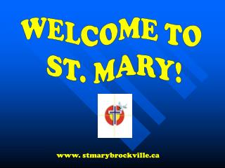 WELCOME TO  ST. MARY!