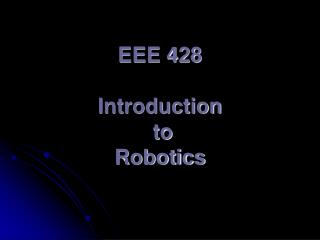 EEE 428 Introduction  to  Robotics