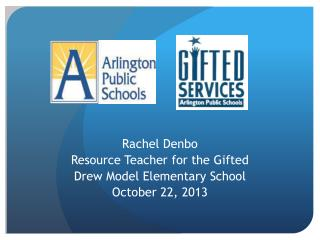 Rachel Denbo Resource Teacher for the Gifted Drew Model Elementary School October 22, 2013