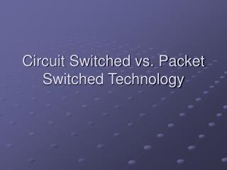 Circuit Switched vs. Packet Switched Technology