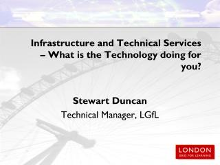 Infrastructure and Technical Services  – What is the Technology doing for you?