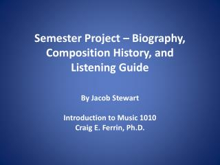 Semester Project – Biography, Composition History, and Listening Guide