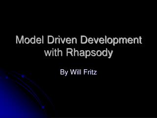 Model Driven Development with Rhapsody