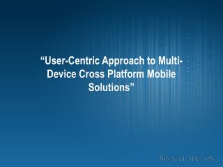 """User-Centric Approach to Multi-Device Cross Platform Mobile Solutions"""