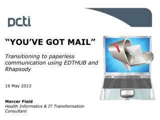 """YOU'VE GOT MAIL"" Transitioning to paperless  communication using EDTHUB and Rhapsody 16 May 2013"