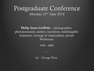 Postgraduate Conference Monday 23 rd  June 2014