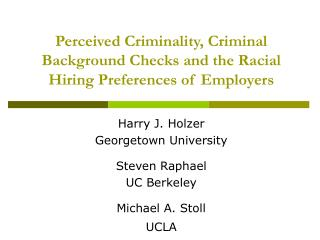 Perceived Criminality, Criminal Background Checks and the Racial Hiring Preferences of Employers