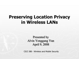 Preserving Location Privacy in Wireless LANs