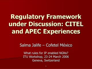 Regulatory Framework under Discussion: CITEL and APEC Experiences