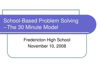 School-Based Problem Solving --The 30 Minute Model