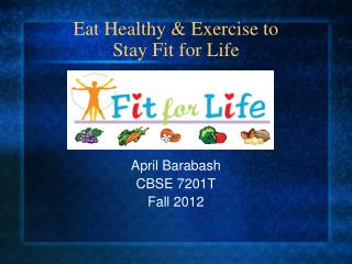Eat Healthy & Exercise to  Stay Fit for Life