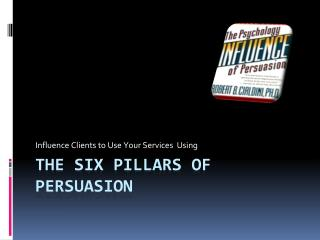 The six Pillars of Persuasion