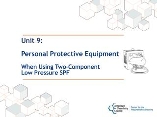 Unit 9: Personal Protective Equipment When Using Two-Component  Low Pressure SPF