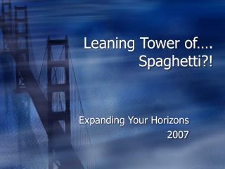 Leaning Tower of…. Spaghetti?!