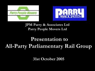 Presentation to All-Party Parliamentary Rail Group 31st October 2005