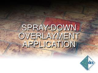 SPRAY-DOWN OVERLAYMENT APPLICATION