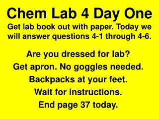 Chem Lab 4 Day One Get lab book out with paper. Today we will answer questions 4-1 through 4-6.