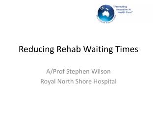 Reducing Rehab Waiting Times