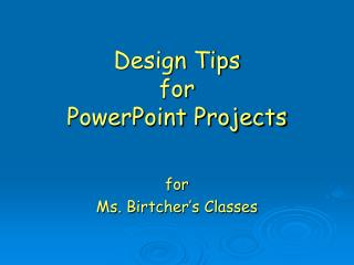 Design Tips  for  PowerPoint Projects