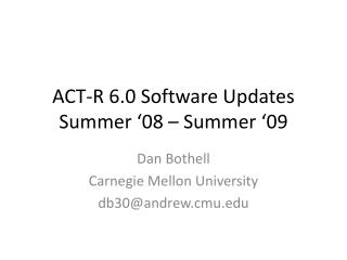 ACT-R 6.0 Software Updates Summer '08 – Summer '09