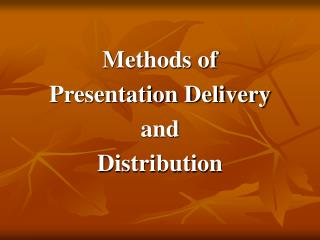 Methods of  Presentation Delivery  and  Distribution