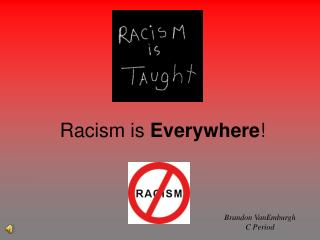 Racism is  Everywhere !